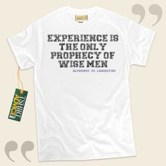 Experience is the only prophecy of wise men.-Alphonse de Lamartine This amazing  saying tshirt  won't ever go out of style. We offer you popular  quote tshirts ,  words of intelligence tops ,  beliefs t shirts , and also  literature tops  in admiration of great experts, playwrights,... - http://www.tshirtadvice.com/alphonse-de-lamartine-t-shirts-experience-is-wisdom-tshirts/