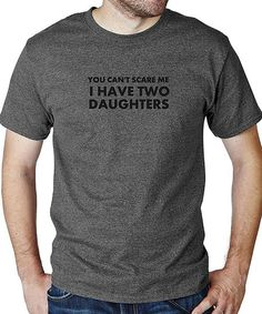This Charcoal 'You Can't Scare Me I Have Two Daughters' Tee by CafePress is perfect! #zulilyfinds