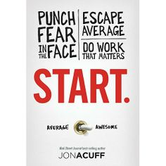 Start. by Jon Acuff. Great book! Written with a sense of humor that's not over the top.   Punch fear in the face. Escape average. Do work that counts.