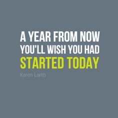 "Framed Art Print ""A year from now you'll wish you had started today"" by Karen Lamb #19011 - Behappy.me"