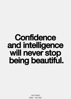 """Confidence and intelligence will never stop being beautiful."""
