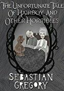 """The Unfortunate Tale Of Hairboy And Other Horribles""  ***  Sebastian Gregory  (2015)"