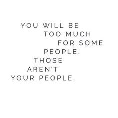 """you will be too much for some people"" - Google Search"