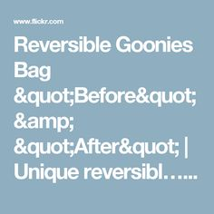 "Reversible Goonies Bag ""Before"" & ""After"" | Unique reversibl… | Flickr"