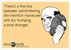 There's a fine line between administering the heimlich maneuver and dry humping a total stranger.