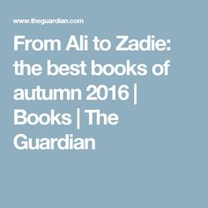 From Ali to Zadie: the best books of autumn 2016 | Books | The Guardian