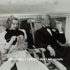Relax baby, I knit so I don't kill people.