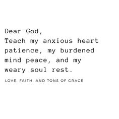Teach my anxious heart patience, my burdened mind peace, and my weary soul rest Weary Quotes, Soul Quotes, Rest Quotes, Quotes To Live By, Self Healing Quotes, Positive Thinking Tips, Prayer For Anxiety, Inner Peace Quotes, Frases
