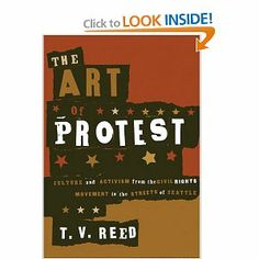 The Art of Protest: Culture and Activism from the Civil Rights Movement to the Streets of Seattle: T.V. Reed: 9780816637713: Amazon.com: Books