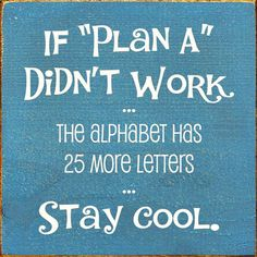 quote-if-plan-a-didnt-work-the-alphabet-has-25-more-letters.jpg 600×600 pixels