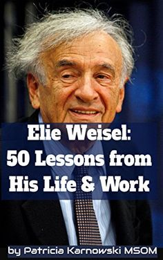 Elie Wiesel: 50 Life Lessons from His Life and Work by [Karnowski MSOM…