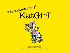 Book  -  A girl in a wheelchair who is a super hero that fights against bullying of kids with disabilities.  Written by Katherine Magnoli