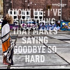 Lucky me: I've something that makes saying goodbye so hard