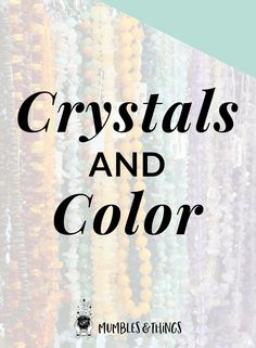 Crystals and Color — Mumbles & Things Blog #ontheblognow #crystallovers #crystalhead #crystallover #crystalpower #crystalstones #crystalmeanings