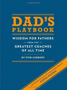 Dad's Playbook: Wisdom for Fathers from the Greatest Coaches of All Time, http://www.amazon.com/dp/1452102511/ref=cm_sw_r_pi_awdm_yDiMwb906A15X