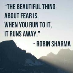 Fear runs away when you run to it