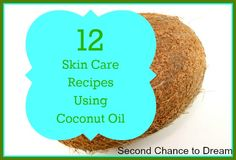 {12 Skin Care Recipes Using Coconut Oil} | Second Chance To Dream
