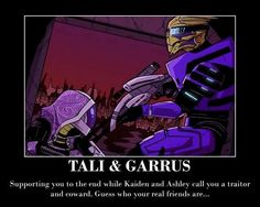 Tali my space wife and Garrus my bro for life!
