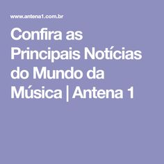 Confira as Principais Notícias do Mundo da Música   Antena 1