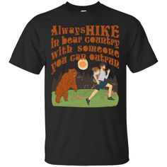 """""""Always hike in bear country with someone you can outrun"""" shirts"""