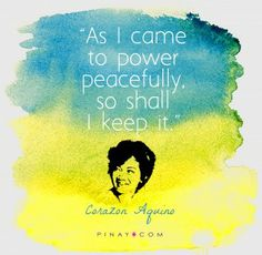 Corazon Aquino Quote - As I come to power peacefully, so I shall keep it. Network and connect with Filipinas all the over the world as Pinay.com brings you tools, resources and stories to embed a sparkly, positive and empowering lifestyle. #pinay #filipina