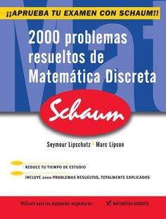 2000 PROBLEMAS DE MATEMÁTICA DISCRETA Serie Schaum Autores: Marc Lars Lipson y Seymour Lipschutz   Editorial: McGraw-Hill Edición: 1 ISBN: 9788448190781 ISBN ebook: 9788448142780 Páginas: 432 Área: Ciencias y Salud Sección: Matemáticas  http://www.ingebook.com/ib/NPcd/IB_BooksVis?cod_primaria=1000187&codigo_libro=4136