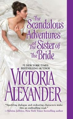 The Scandalous Adventures of the Sister of the Bride (Millworth Manor Book 3) by Victoria Alexander, http://www.amazon.com/dp/B00G4KQQXA/ref=cm_sw_r_pi_dp_GDbpub1V0C85A