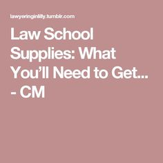 Law School Supplies: What You'll Need to Get... - CM