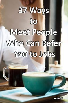 ☕ 37 Ways to Meet People Who Can Refer You to Jobs https://jobmob.co.il/blog/ideas-to-grow-your-job-search-network-right-now/