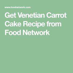 Get Venetian Carrot Cake Recipe from Food Network