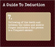 A Guide To Deduction: #7  Yellowing of the teeth and between the index and middle finger indicate the person is a frequent smoker.