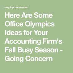 Here Are Some Office Olympics Ideas for Your Accounting Firm's Fall Busy Season - Going Concern