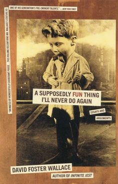 """""""A Supposedly Fun Thing I'll Never Do Again,"""" essays by the late David Foster Wallace"""