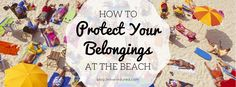 With summer on its way, travelers will be hitting the beach every day! For the most part, you can trust your fellow beachgoers, but what would you do if someone stole your personal belongings while you took a dip in the ocean? We have some tips on how to protect your belongings at the beach to try to prevent this from happening.