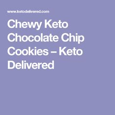 Chewy Keto Chocolate Chip Cookies – Keto Delivered