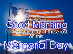 Good Morning, In Memory Of Those Lost On This Memorial Day good morning memorial day happy memorial day memorial day quotes happy memorial day quotes good morning memorial day quotes good morning happy memorial day quotes