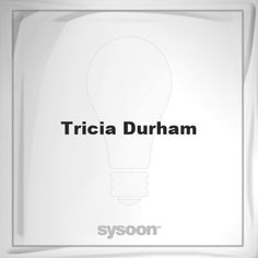 Tricia Durham: Page about Tricia Durham #member #website #sysoon #about