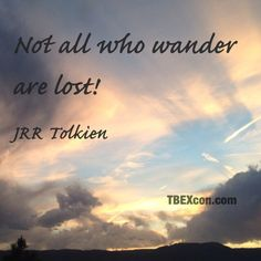 "JRR Tolkien quote: ""Not all who wander are lost!"" http://TBEXcon.com #quotes #travel #quote"
