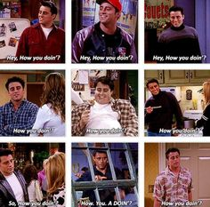 Joey Tribbiani. Someone needs to say that to me. (: