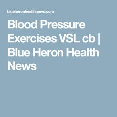 Blood Pressure Exercises VSL cb   Blue Heron Health News