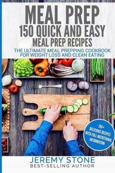 Meal Prep: 150 Quick and Easy Meal Prep Recipes - The Ultimate Meal Prepping Cookbook For Weight Los