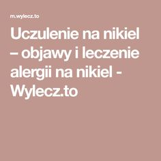 Uczulenie na nikiel – objawy i leczenie alergii na nikiel - Wylecz.to