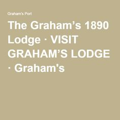 The Graham's 1890 Lodge · VISIT GRAHAM'S LODGE · Graham's