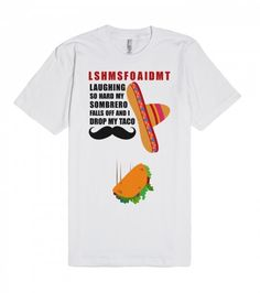 Laughing So Hard My Sombrero Falls Off And I Drop My Taco (T-Shirt)