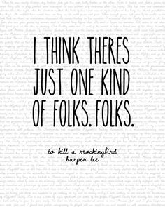"""""""I think theres just one kind of folks. Folks"""" - To Kill A Mockingbird by MyAesthetic, $5.00"""