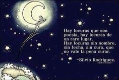 """""""Sin nombre sin fecha sin cura, que no vale la pena curar...  """" lindo  Silvio Rodriguez"""