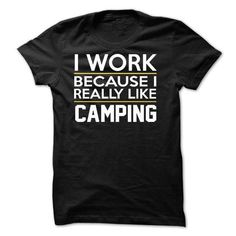 awesome I Work - Camping - JDZ1 Check more at http://9names.net/i-work-camping-jdz1/