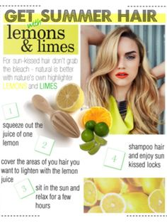 Hears how to get sun kised blonde hair with lemons....At least its safer than bleach.