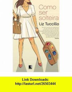Como Ser Solteira (Em Portugues do Brasil) (9788501087935) Liz Tuccillo , ISBN-10: 8501087939  , ISBN-13: 978-8501087935 ,  , tutorials , pdf , ebook , torrent , downloads , rapidshare , filesonic , hotfile , megaupload , fileserve