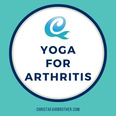 Yoga can be a tool to help you thrive despite arthritis.